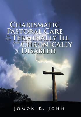 Charismatic Pastoral Care of the Terminally Ill and Chronically Disabled (Hardback)