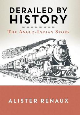 Derailed by History: The Anglo-Indian Story (Hardback)