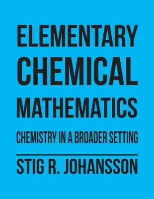 Elementary Chemical Mathematics: Chemistry in a Broader Setting (Paperback)