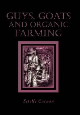 Guys, Goats and Organic Farming (Hardback)