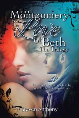 Isaac Montgomery for the Love of Beth: Isaac Must Do What Needs to Be Done, His Life Will Depend on It (Paperback)