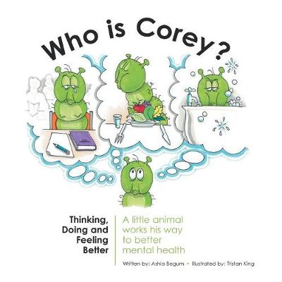 Who Is Corey?: Thinking, Doing and Feeling Better. a Little Animal Works His Way to Better Mental Health (Paperback)