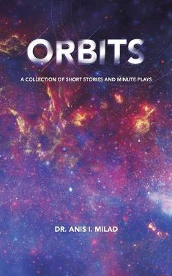 Orbits: A Collection of Short Stories and Minute Plays (Paperback)