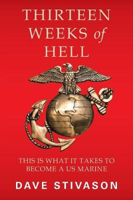Thirteen Weeks of Hell: This Is What It Takes to Become a US Marine (Paperback)
