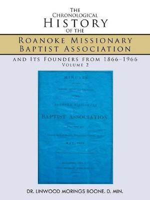 The Chronological History of the Roanoke Missionary Baptist Association and Its Founders from 1866-1966: Volume 2 (Paperback)
