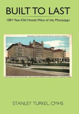 Built to Last 100+ Year-Old Hotels West of the Mississippi (Hardback)