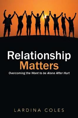 Relationship Matters: Overcoming the Want to Be Alone After Hurt (Paperback)