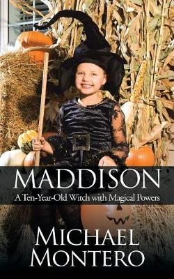 Maddison: A Ten-Year-Old Witch with Magical Powers (Paperback)