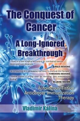 The Conquest of Cancer-A Long-Ignored Breakthrough: Autologous Tissue Anticancer Immunization Therapy (Paperback)