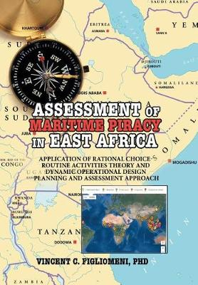 Assessment of Maritime Piracy in East Africa: Application of Rational Choice - Routine Activities Theory and Dynamic Operational Design Planning and Assessment Approach (Hardback)