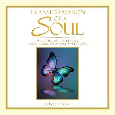Transformation of a Soul: A Spiritual Path of Healing, Through Meditation, Angels and Silence (Paperback)