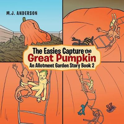 The Easies Capture the Great Pumpkin: An Allotment Garden Story (Paperback)