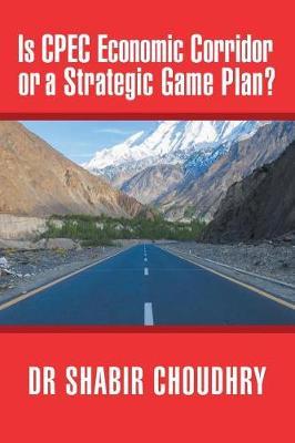 Is Cpec Economic Corridor or a Strategic Game Plan? (Paperback)