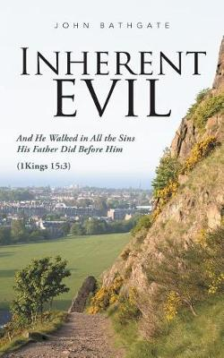 Inherent Evil: And He Walked in All the Sins His Father Did Before Him (1 Kings 15:3) (Paperback)