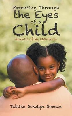 Parenting Through the Eyes of a Child: Memoirs of My Childhood (Paperback)
