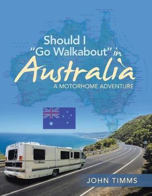 Should I Go Walkabout in Australia: A Motorhome Adventure (Paperback)