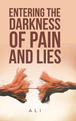 Entering the Darkness of Pain and Lies (Hardback)