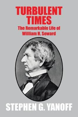 Turbulent Times: The Remarkable Life of William H. Seward (Paperback)