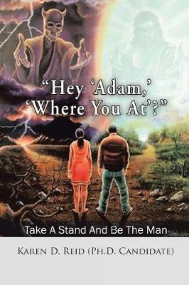 Hey 'adam, ' 'where You At'?: Take a Stand and Be the Man! (Paperback)