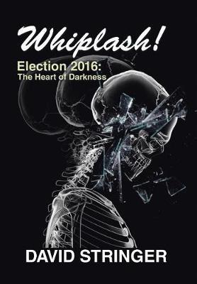 Whiplash!: Election 2016: The Heart of Darkness (Hardback)