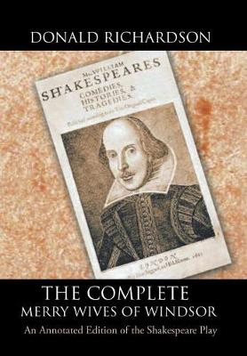 The Complete Merry Wives of Windsor: An Annotated Edition of the Shakespeare Play (Hardback)