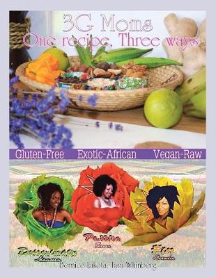 3g Moms One Recipe, Three Ways: Gluten-Free, Exotic-African, Vegan-Raw (Paperback)