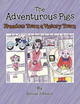 The Adventurous Pigs: Freedom Town, a Victory Town (Paperback)