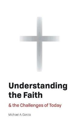 Understanding the Faith: And the Challenges of Today (Hardback)