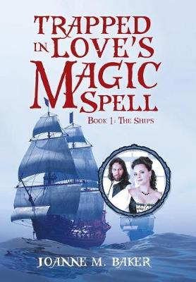 Trapped in Love's Magic Spell: Book 1: The Ships (Hardback)