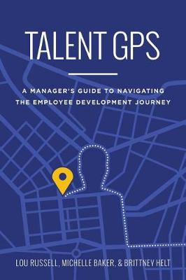 Talent GPS: A Manager's Guide to Navigating the Employee Development Journey (Paperback)