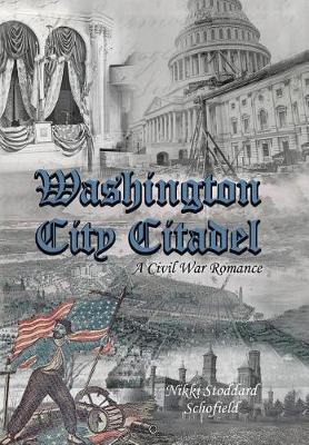 Washington City Citadel: A Civil War Romance (Hardback)