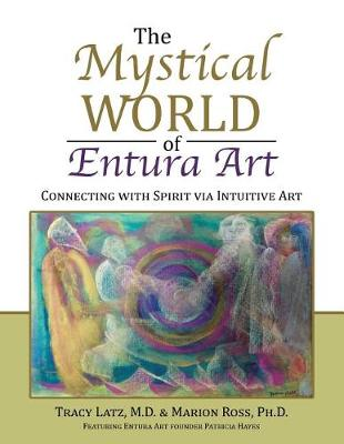 The Mystical World of Entura Art: Connecting with Spirit Via Intuitive Art (Paperback)