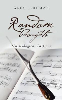 Random Thoughts: Musicological Pastiche (Paperback)