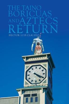 The Taino Boricuas and Aztecs Return (Paperback)