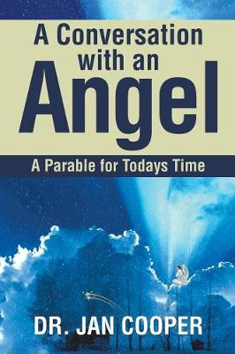 A Conversation with an Angel: A Parable for Todays Time (Paperback)