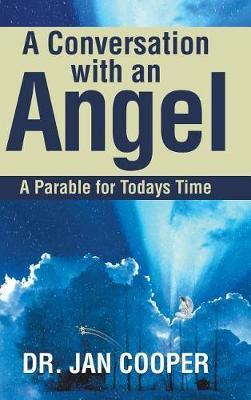 A Conversation with an Angel: A Parable for Todays Time (Hardback)