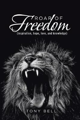 Roar of Freedom: Inspiration, Hope, Love, and Knowledge (Paperback)
