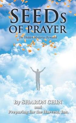 Seeds of Prayer: The Hidden Mysteries Revealed (Paperback)
