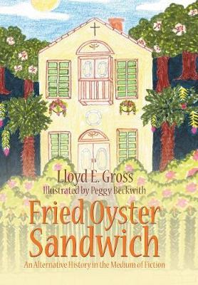 Fried Oyster Sandwich: An Alternative History in the Medium of Fiction (Hardback)