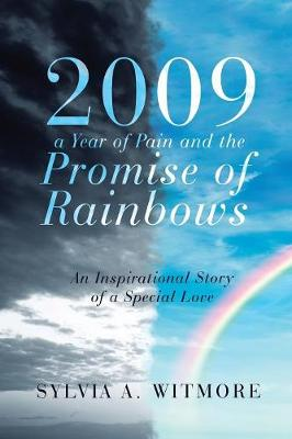 2009-A Year of Pain and the Promise of Rainbows: An Inspirational Story of a Special Love (Paperback)
