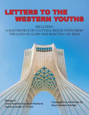 Letters to the Western Youths Including a Masterpiece of Cultural Reflections from the Land of Glory and Beauties-I.R. Iran (Paperback)