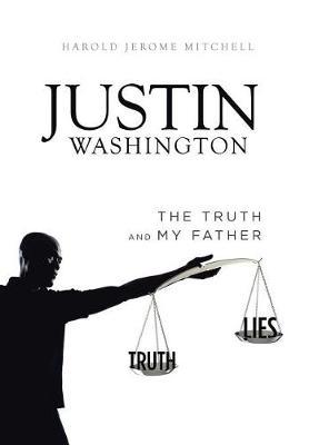 Justin Washington: The Truth and My Father (Hardback)