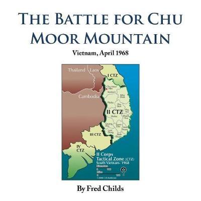 The Battle for Chu Moor Mountain: Vietnam, April 1968 (Paperback)