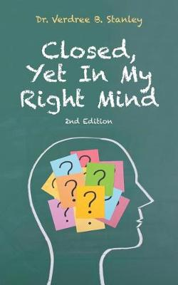 Closed, Yet in My Right Mind: 2nd Edition (Paperback)