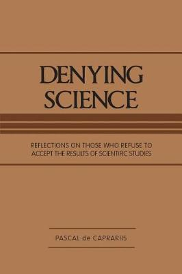 Denying Science: Reflections on Those Who Refuse to Accept the Results of Scientific Studies (Paperback)