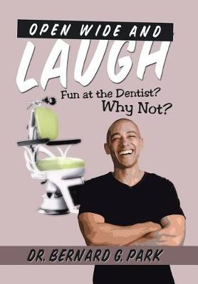 Open Wide and Laugh: Fun at the Dentist? Why Not? (Hardback)