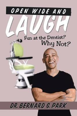 Open Wide and Laugh: Fun at the Dentist? Why Not? (Paperback)