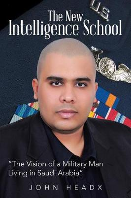 The New Intelligence School: The Vision of a Military Man Living in Saudi Arabia (Paperback)
