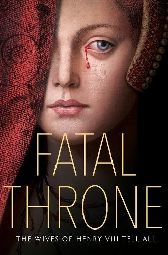 Fatal Throne: The Wives of Henry VIII Tell All (Hardback)