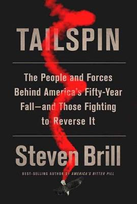 Tailspin: The People and Forces Behind America's Fifty-Year Fall--and Those Fighting to Reverse It (Hardback)